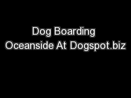 Dog Boarding Oceanside At Dogspot.biz