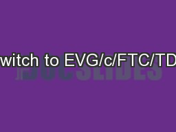 Switch to EVG/c/FTC/TDF PowerPoint PPT Presentation