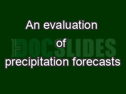 An evaluation of precipitation forecasts