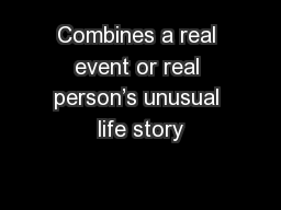 Combines a real event or real person's unusual life story