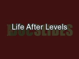 Life After Levels