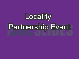 Locality Partnership Event PowerPoint PPT Presentation