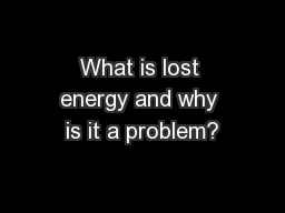 What is lost energy and why is it a problem?