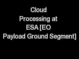 Cloud Processing at ESA [EO Payload Ground Segment]