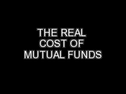 THE REAL COST OF MUTUAL FUNDS