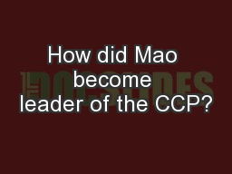 How did Mao become leader of the CCP?