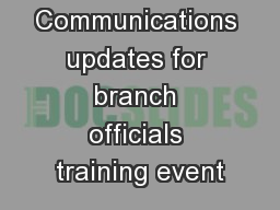 Communications updates for branch officials training event