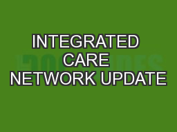 INTEGRATED CARE NETWORK UPDATE