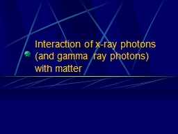 Interaction of x-ray photons (and gamma ray photons) PowerPoint PPT Presentation