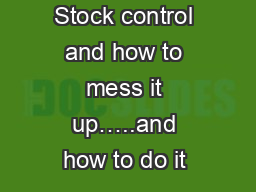Stock control and how to mess it up…..and how to do it