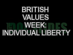BRITISH VALUES WEEK: INDIVIDUAL LIBERTY PowerPoint PPT Presentation