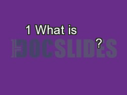 1 What is                           ?