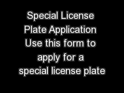 Special License Plate Application Use this form to apply for a special license plate