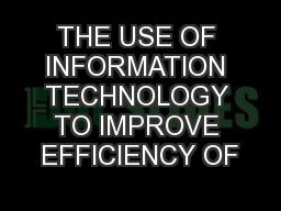 THE USE OF INFORMATION TECHNOLOGY TO IMPROVE EFFICIENCY OF