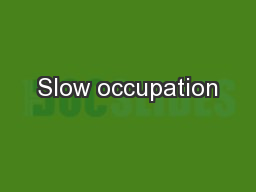 Slow occupation PowerPoint PPT Presentation