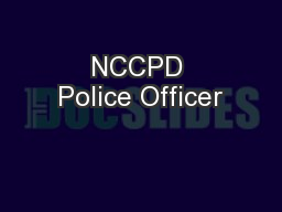 NCCPD Police Officer PowerPoint PPT Presentation
