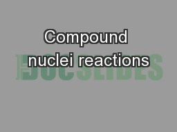 Compound nuclei reactions PowerPoint PPT Presentation