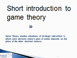 Game Theory studies situations of strategic interaction in