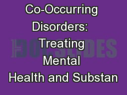 Co-Occurring Disorders:  Treating Mental Health and Substan PowerPoint PPT Presentation