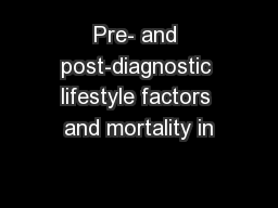Pre- and post-diagnostic lifestyle factors and mortality in