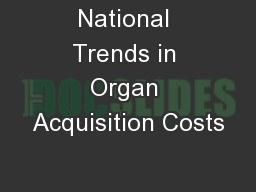 National Trends in Organ Acquisition Costs PowerPoint PPT Presentation