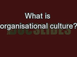 What is organisational culture? PowerPoint PPT Presentation