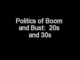 Politics of Boom and Bust:  20s and 30s