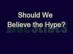 Should We Believe the Hype?