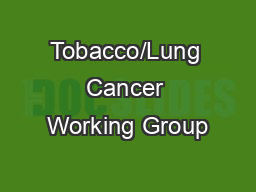 Tobacco/Lung Cancer Working Group