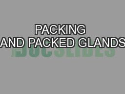 PACKING AND PACKED GLANDS