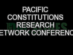 PACIFIC CONSTITUTIONS RESEARCH NETWORK CONFERENCE