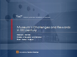 Museum's Challenges and Rewards  in XXI century