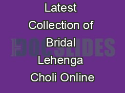 Select the Latest Collection of Bridal Lehenga Choli Online