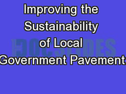 Improving the Sustainability of Local Government Pavement:
