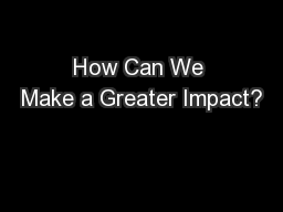 How Can We Make a Greater Impact?