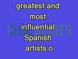 O ne of the greatest and most influential Spanish artists o