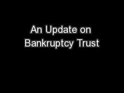 An Update on Bankruptcy Trust PowerPoint PPT Presentation