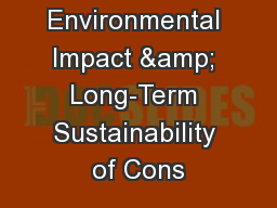 Environmental Impact & Long-Term Sustainability of Cons