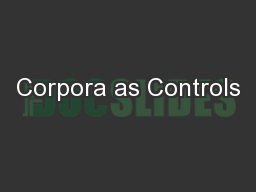 Corpora as Controls PowerPoint PPT Presentation