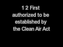 1 2 First authorized to be established by the Clean Air Act