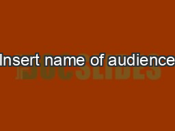 Insert name of audience PowerPoint PPT Presentation