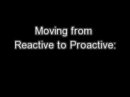 Moving from Reactive to Proactive:
