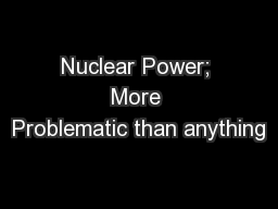 Nuclear Power; More Problematic than anything