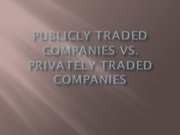 Publicly traded companies vs. Privately Traded Companies