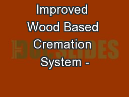 Improved Wood Based Cremation System - PowerPoint PPT Presentation