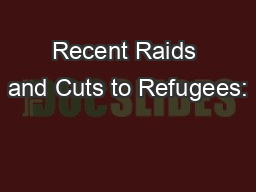 Recent Raids and Cuts to Refugees: