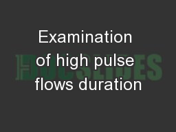 Examination of high pulse flows duration