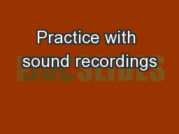 Practice with sound recordings