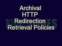 Archival HTTP Redirection Retrieval Policies PowerPoint PPT Presentation