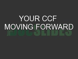 YOUR CCF MOVING FORWARD